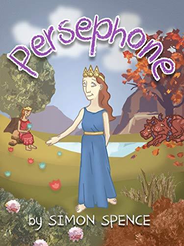 Persephone: Book 7- Early Myths: Kids Books on Greek Myth