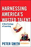 Image of Harnessing America's Wasted Talent: A New Ecology of Learning