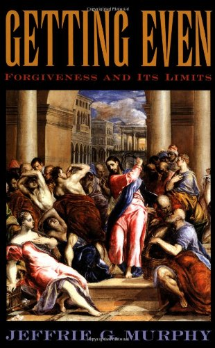 Getting Even: Forgiveness and Its Limits
