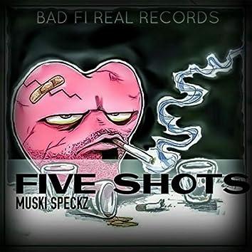 FIVE SHOTS