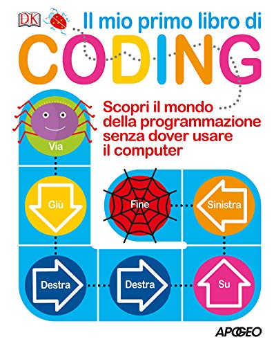 Il mio primo libro di coding. Scopri il mondo della programmazione senza dover usare il computer. Ediz. a colori