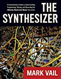 The Synthesizer: A Comprehensive Guide To Understanding, Programming, Playing, And Recording The Ult...
