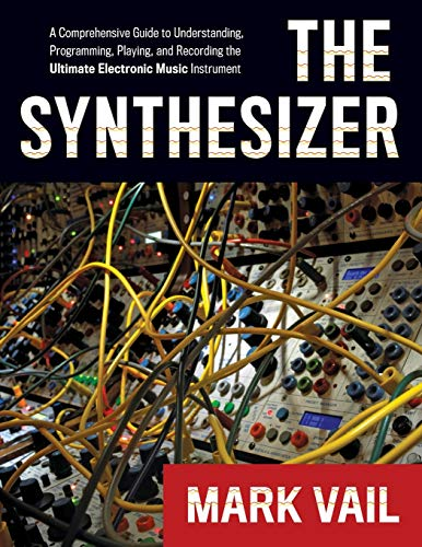 The Synthesizer: A Comprehensive Guide To Understanding, Programming,...