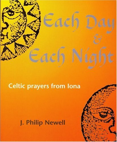 Each Day and Each Night: Celtic Prayers from Iona by J. Philip Newell (2003-05-24)