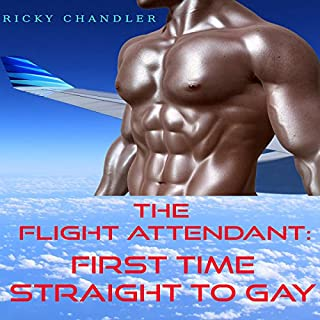 The Flight Attendant     First Time Straight to Gay              By:                                                                                                                                 Ricky Chandler                               Narrated by:                                                                                                                                 Trevor Clinger                      Length: 22 mins     7 ratings     Overall 3.6