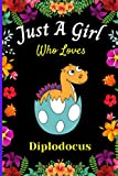 Just A Girl Who Loves Diplodocus: Cute Handy Diplodocus Lovers Notebook For Girls. Adorable Diplodocus Blank Lined Notebook Journal Gift For Girls, ... Ideas, Back To school, Christmas etc vol 5