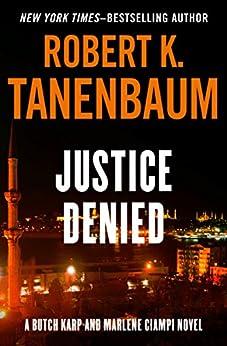 Justice Denied (The Butch Karp and Marlene Ciampi Series Book 6) by [Robert K. Tanenbaum]