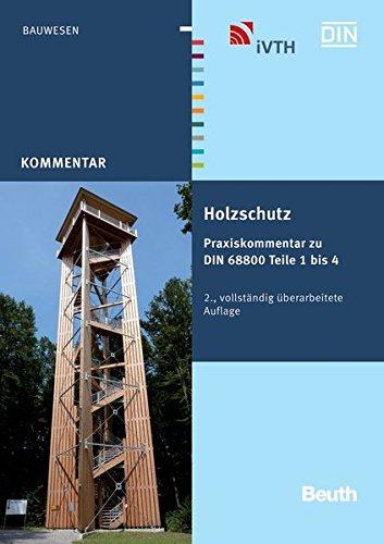 Holzschutz: Praxiskommentar zu DIN 68800 Teile 1 bis 4 (Beuth Kommentar)