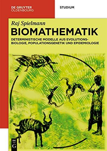 Biomathematik: Deterministische Modelle aus Evolutionsbiologie, Populationsgenetik und Epidemiologie (De Gruyter Studium)