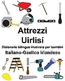Italiano-Gaelico irlandese Attrezzi/Uirlisí Dizionario bilingue illustrato per bambini