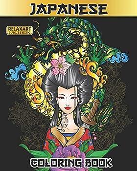 Japanese Coloring Book  Stress Relieving Japanese Art Featuring Dragons Geishas Koi Ponds Landscapes Flowers Maneki Nekos Mandalas Samurai .. & More   Coloring Book for Teens and Adults