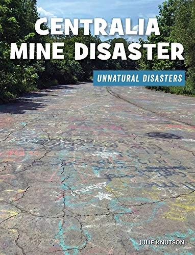 Centralia Mine Disaster (21st Century Skills Library: Unnatural Disasters: Human Error, Design Flaws, and Bad Decisions)