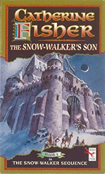 The Snow-Walker's Son by [Catherine Fisher]