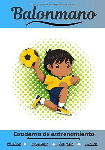 Balonmano Cuaderno de entrenamiento: Cuaderno de ejercicios para progresar | Deporte y pasión por el Balonmano | Libro para niño o adulto | Entrenamiento y aprendizaje | Libro de deportes |