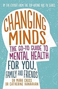 Changing Minds: The go-to Guide to Mental Health for Family and Friends by [Dr Mark Cross, Dr Catherine Hanrahan]