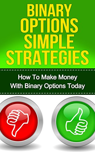 Binary Options Trading: How To Make Money With Binary Options Today (FREE Checklist Included) [Binary Options Trading Strategies, Binary Options, Binary ... Beat Binary Options] (English Edition)