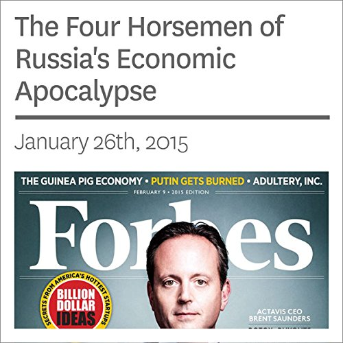 The Four Horsemen of Russia's Economic Apocalypse                   By:                                                                                                                                 Nathan Vardi                               Narrated by:                                                                                                                                 Ken Borgers                      Length: 12 mins     Not rated yet     Overall 0.0