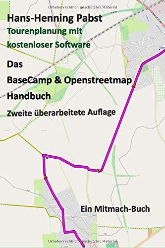 Das BaseCamp & Openstreetmap Handbuch: Tourenplanung mit kostenloser Software