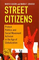 Street Citizens: Protest Politics and Social Movement Activism in the Age of Globalization (Cambridge Studies in Contentious Politics)