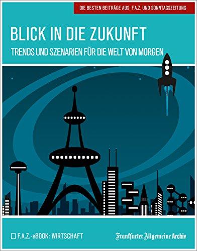 Blick in die Zukunft: Trends und Szenarien für die Welt von morgen (German Edition)