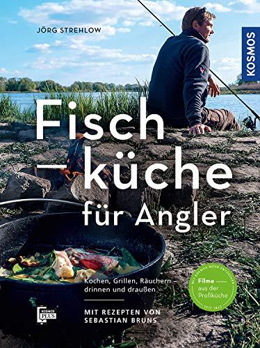 Fischküche für Angler: Kochen, Grillen, Räuchern - draußen und drinnen