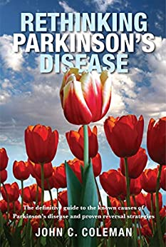 Rethinking Parkinson's Disease: The definitive guide to the known causes of Parkinson's disease and proven reversal strategies by [John C Coleman]