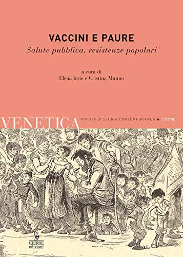 Venetica. Annuario di storia delle Venezie in età contemporanea. Vaccini e paure. Salute pubblica, resistenze popolari (2018) (Vol. 1)