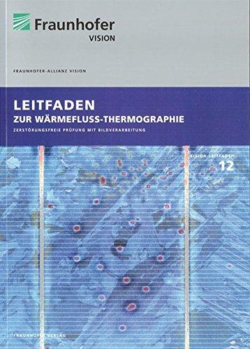 Leitfaden zur Wärmefluss-Thermographie.: Zerstörungsfreie Prüfung mit Bildverarbeitung. (Reihe Vision)