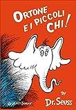 Ortone e i piccoli Chi [ Italian edition of : Horton Hears a Who ]