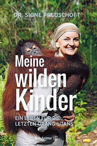 Meine wilden Kinder: Ein Leben für die letzten Orang-Utans