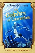 The Dolphins of Laurentum: Roman Mysteries 5 (THE ROMAN MYSTERIES) of Lawrence, Caroline 1st (first) Edition on 07 June 2012