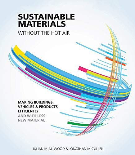 Sustainable Materials Without the Hot Air: Making Buildings, Vehicles and Products Efficiently and w