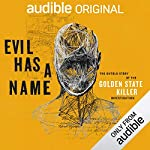 Evil Has a Name     The Untold Story of the Golden State Killer Investigation              By:                                                                                                                                 Paul Holes,                                                                                        Jim Clemente,                                                                                        Peter McDonnell                               Narrated by:                                                                                                                                 Paul Holes,                                                                                        Jim Clemente                      Length: 6 hrs and 13 mins     900 ratings     Overall 4.8