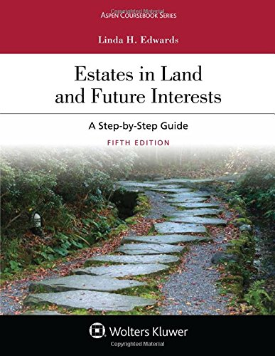 Compare Textbook Prices for Estates in Land and Future Interests: A Step-by-Step Guide Aspen Coursebook 5 Edition ISBN 9781454886389 by Edwards, Linda H.