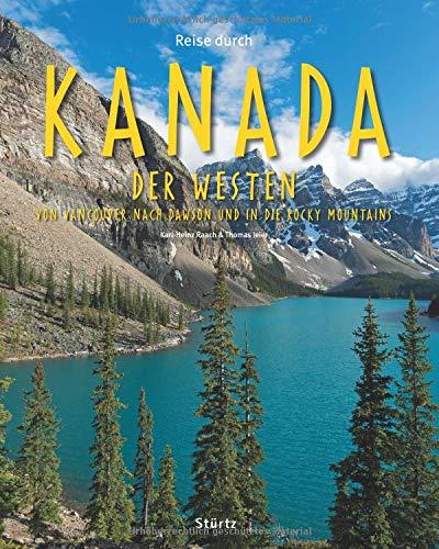 Reise durch Kanada - Der Westen - Von Vancouver nach Dawson und in die Rocky Mountains: Ein Bildband mit über 190 Bildern auf 140 Seiten - STÜRTZ Verlag