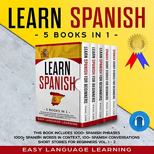 Learn Spanish: 5 Books in 1: This Book Includes 1,000+ Spanish Phrases, 1,000+ Spanish Words in Context, 100+ Spanish Conversations, Short Stories for Beginners Vol. 1-2