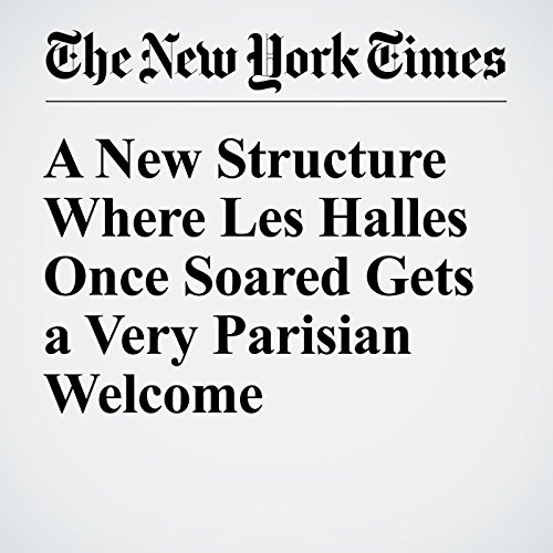 A New Structure Where Les Halles Once Soared Gets a Very Parisian Welcome cover art