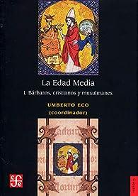 La Edad Media (I. Bárbaros, cristianos y musulmanes) par Umberto Eco