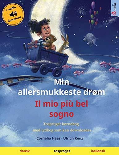 Min allersmukkeste drøm – Il mio più bel sogno (dansk – italiensk): Tosproget børnebog med lydbog som kan downloades (Sefa Billedbøger På to Sprog)