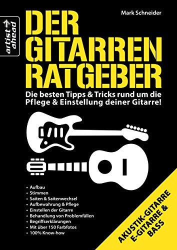 Der Gitarren-Ratgeber: Die besten Tipps & Tricks rund um die Pflege & Einstellung deiner Gitarre! Für E-Gitarre, Akustikgitarre und Bass. Reparatur.