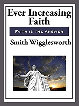Ever Increasing Faith (Unabridged Start Publishing LLC) by [Smith Wigglesworth]