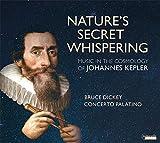 Nature's secret whispering. Musique au temps de l'astronome Johannes Kepler. Concerto Palatino, Dickey.