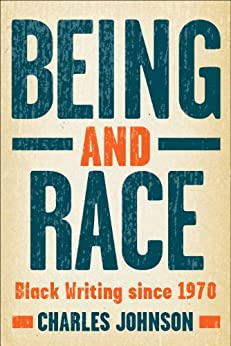 Being and Race: Black Writing Since 1970 by [Charles Johnson]