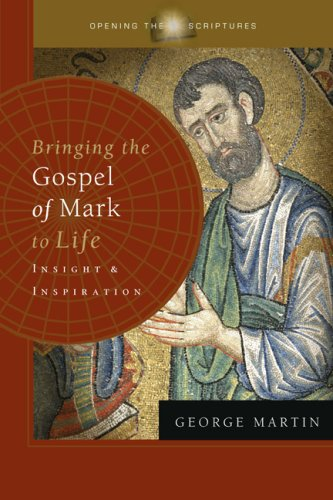 Bringing the Gospel of Mark to Life: Insight and Inspiration (Opening the Scriptures)