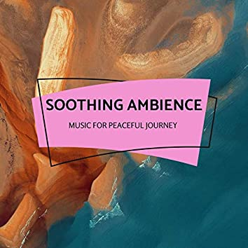 Soothing Ambience - Music For Peaceful Journey