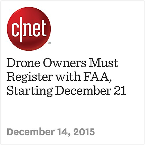 Drone Owners Must Register with FAA, Starting December 21 audiobook cover art
