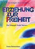 Erziehung zur Freiheit. Die Pädagogik Rudolf Steiners.: Bilder und Berichte aus der internationalen Waldorfschulbewegung