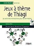 Jeux à thèmes de Thiagi - 42 activités interactives pour la formation.