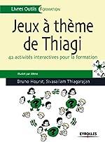 Jeux à thèmes de Thiagi - 42 activités interactives pour la formation. de Joël Le Masson