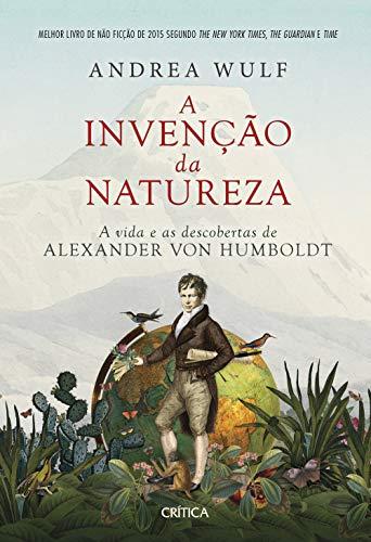 A invenção da natureza: A vida e as descobertas de Alexander Von Humboldt - 2ª Edição